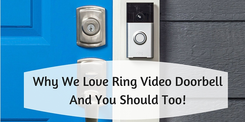 Why We Love Ring Video Doorbell And You Should Too!